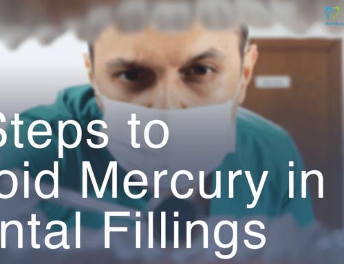 6 Steps to Avoid Mercury in Dental Fillings